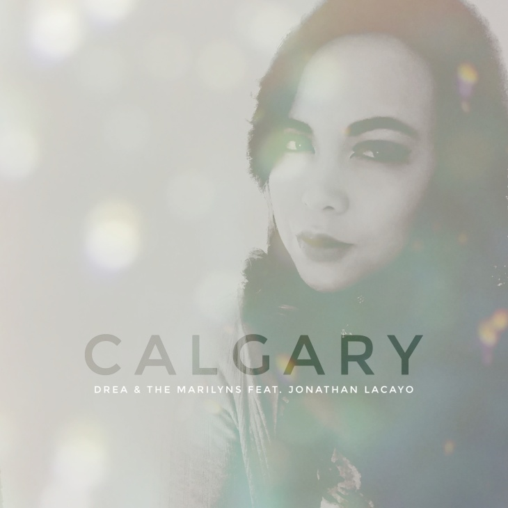"Drea & The Marilyns new single ""Calgary (feat. Jonathan Lacayo)"" is available now."